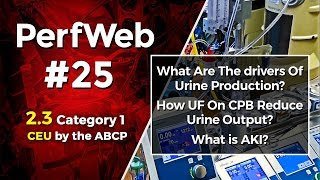 PerfWeb 25 – Renal Function,  AKI, and Fluid Balance for the perfusionist - 2.0 Part 1